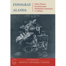 Fonograf Alanda - Erken Dönem Karşılaştırmalı Müzikoloji Çalışmaları ve Türkiye